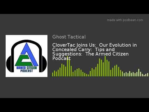 CloverTac Joins Us:  Our Evolution in Concealed Carry:  Tips and Suggestions:  The Armed Citizen Pod