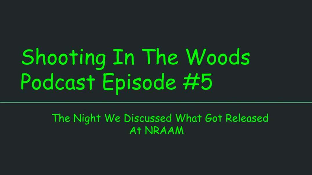 Shooting In The Woods Podcast, Episode #5