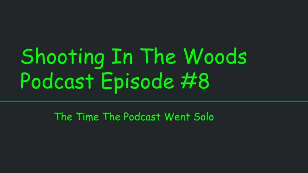 Shooting In The Woods Podcast, Episode #8
