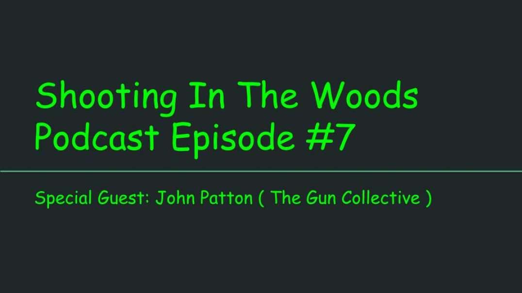 Shooting In The Woods Podcast, Episode # 7 , Special Guest John Patton of The Gun Collective
