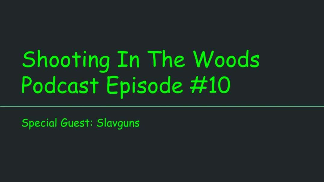 Shooting In The Woods Podcast, Episode #10 Special Guest, Slavguns