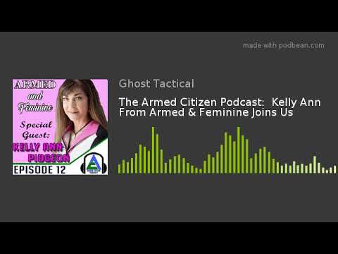 The Armed Citizen Podcast:  Kelly Ann From Armed & Feminine Joins Us