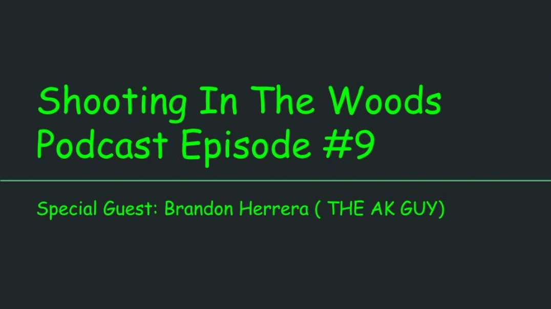 Shooting In The Woods Podcast, Episode #9 Special Guest Brandon Herrera 9 (The AK Guy)
