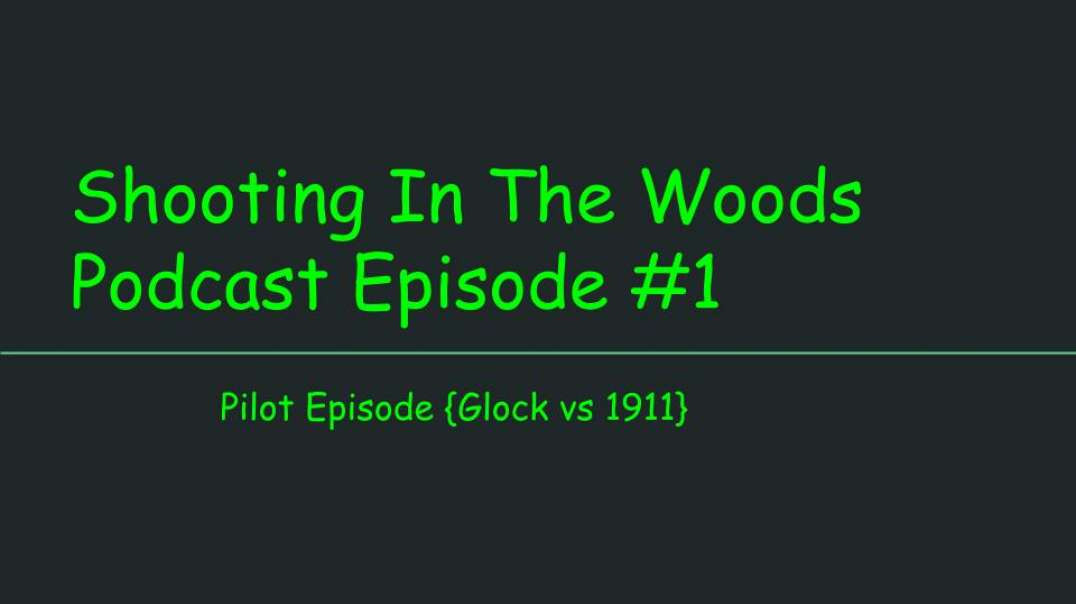 Shooting In The Woods Podcast, Episode #1