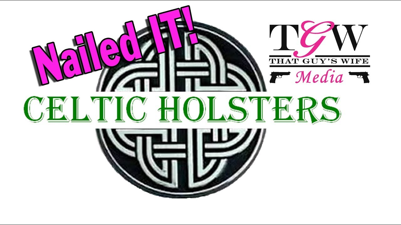 Celtic Holsters Nailed It!!