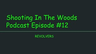 Shooting In The Woods Podcast, Episode #12