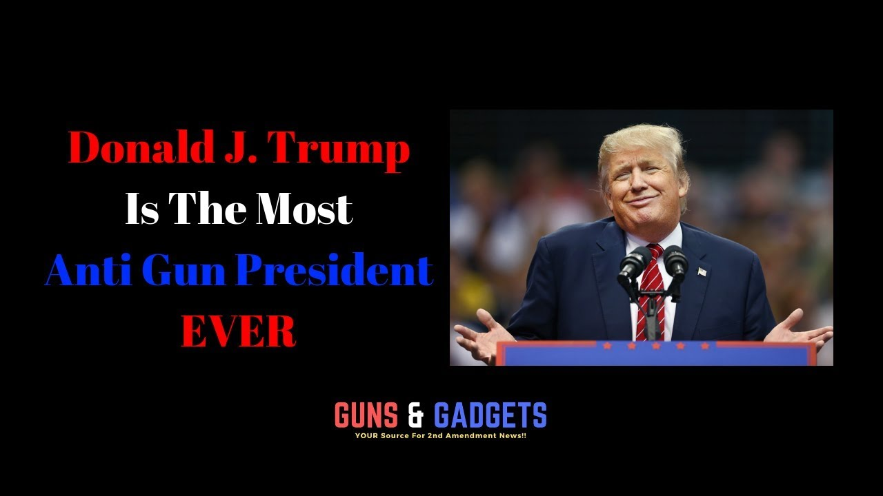 Donald Trump Is The Most Anti Gun President In History