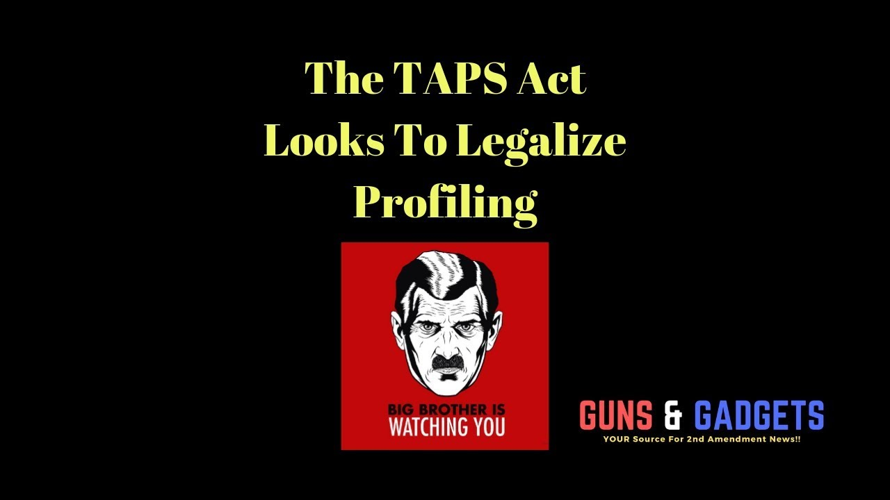 The TAPS Act Looks To Legalize Profiling
