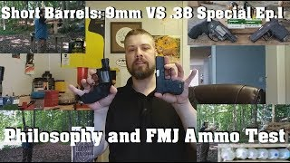 Short Barrels: 9mm VS .38 Special Ep.1- Philosophy and FMJ Ammo Test
