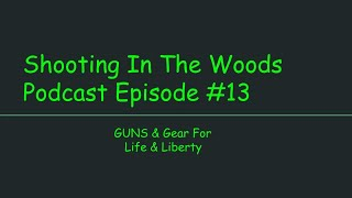 Shooting In The Woods Podcast, Episode #13