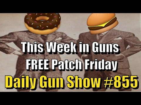 This Week in Guns - Daily Gun Show #855 - FREE Patch Friday
