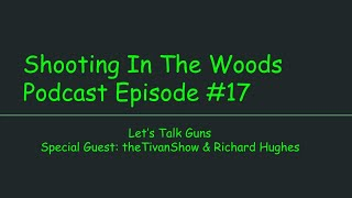 Lets Talk Guns, Shooting In The Woods Podcast Episode # 17
