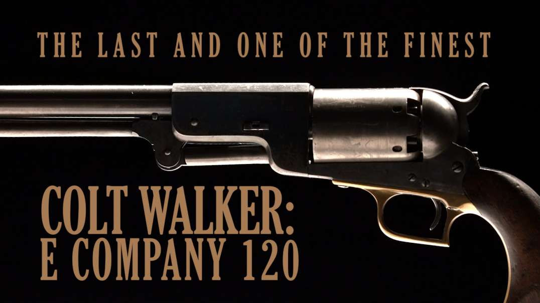 The Last Colt Walker: E Company, 120