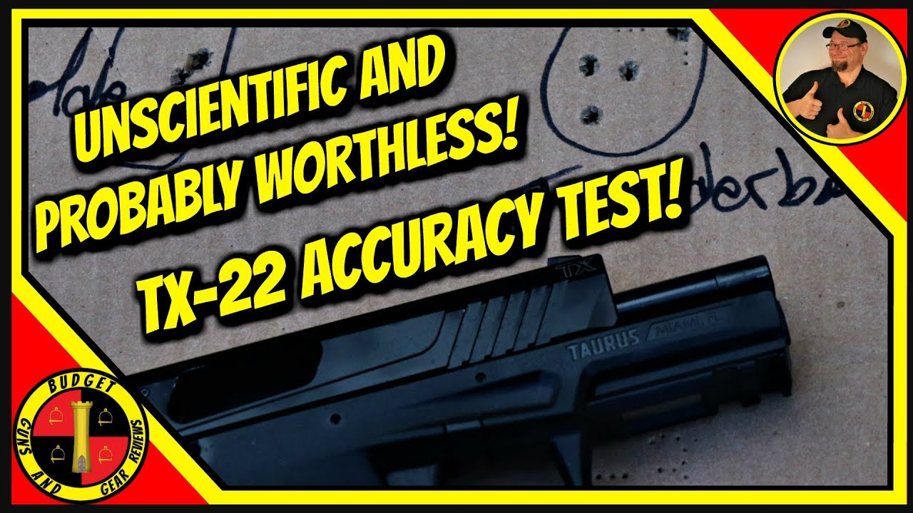 Taurus Tx22 Accuracy Review- Unscientific And Probably Worthless!