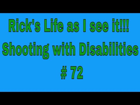 Rick's Life as I see it!!! Shooting with Disabilities # 72