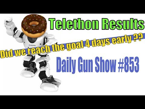 Telethon Results - Did we reach the goal 4 days early ?? Daily Gun Show #853