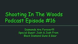 Diamonds Are Forever!!!! Shooting In the Woods Podcast Episode #16