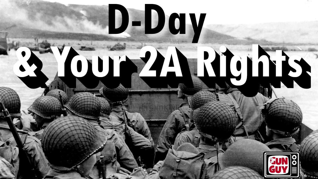 D-DAY & YOUR 2A RIGHTS