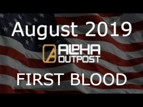 Alpha Outpost FIRST BLOOD August 2019