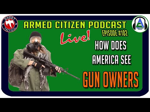 How Does America View Gun Owners:  The Armed Citizen Podcast LIVE #102