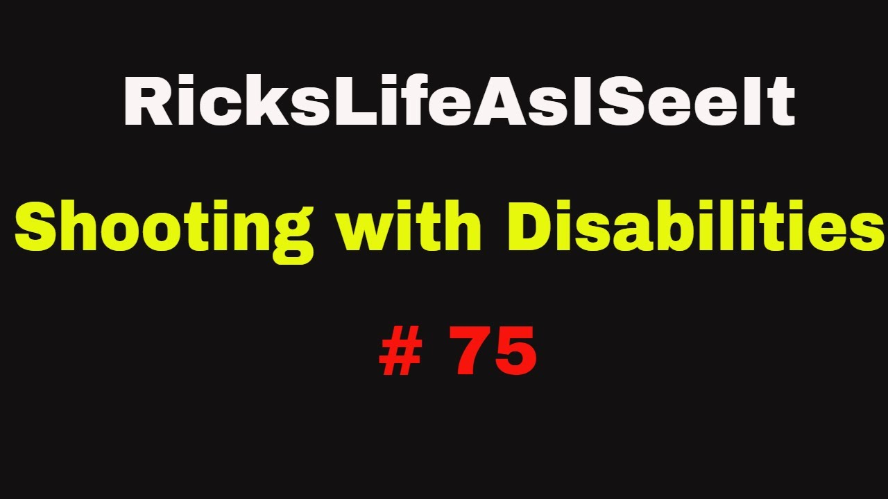 RicksLifeAsISeeIt Shooting with Disabilities # 75  7 PM EST