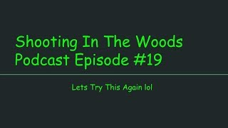 Shooting In The Woods Podcast Episode 19.3