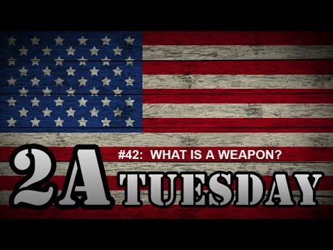 2A Tuesday #042:  WHAT IS A WEAPON?