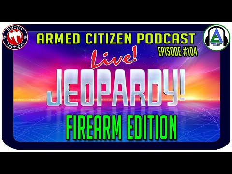 Firearm Jeopardy LIVE:  The Armed Citizen Podcast LIVE #104