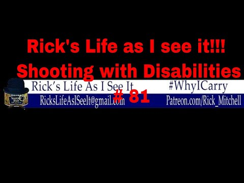 Rick's Life as I see it!!! Shooting with Disabilities # 81