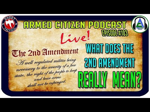 What Does The 2nd Amendment REALLY Mean?  The Armed Citizen Podcast LIVE #103