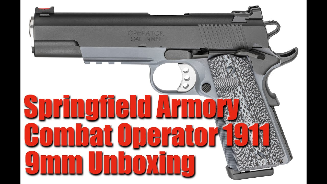 SPRINGFIELD ARMORY COMBAT OPERATOR 1911 9MM: Unboxing & First Impressions