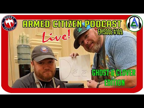 Ghost & Clover Edition:  The Armed Citizen Podcast LIVE #109