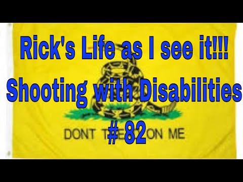 Rick's Life as I see it!!! Shooting with Disabilities # 82