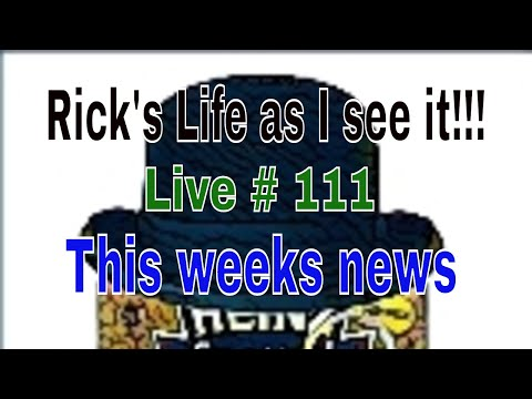 Rick's Life as I see it!!! Live # 111 This weeks news