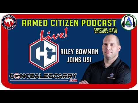 Riley Bowman of Concealed Carry Podcast Joins Us:  The Armed Citizen Podcast LIVE #110