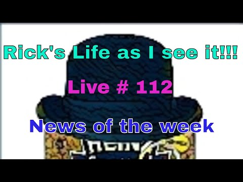 Rick's Life as I see it!!! Live # 112  News of the week