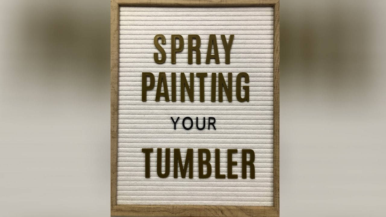 Spray Painting your Tumbler