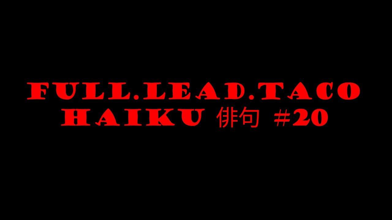Full.Lead.Taco Haiku #20