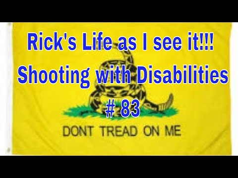 Rick's Life as I see it!!! Shooting with Disabilities # 83