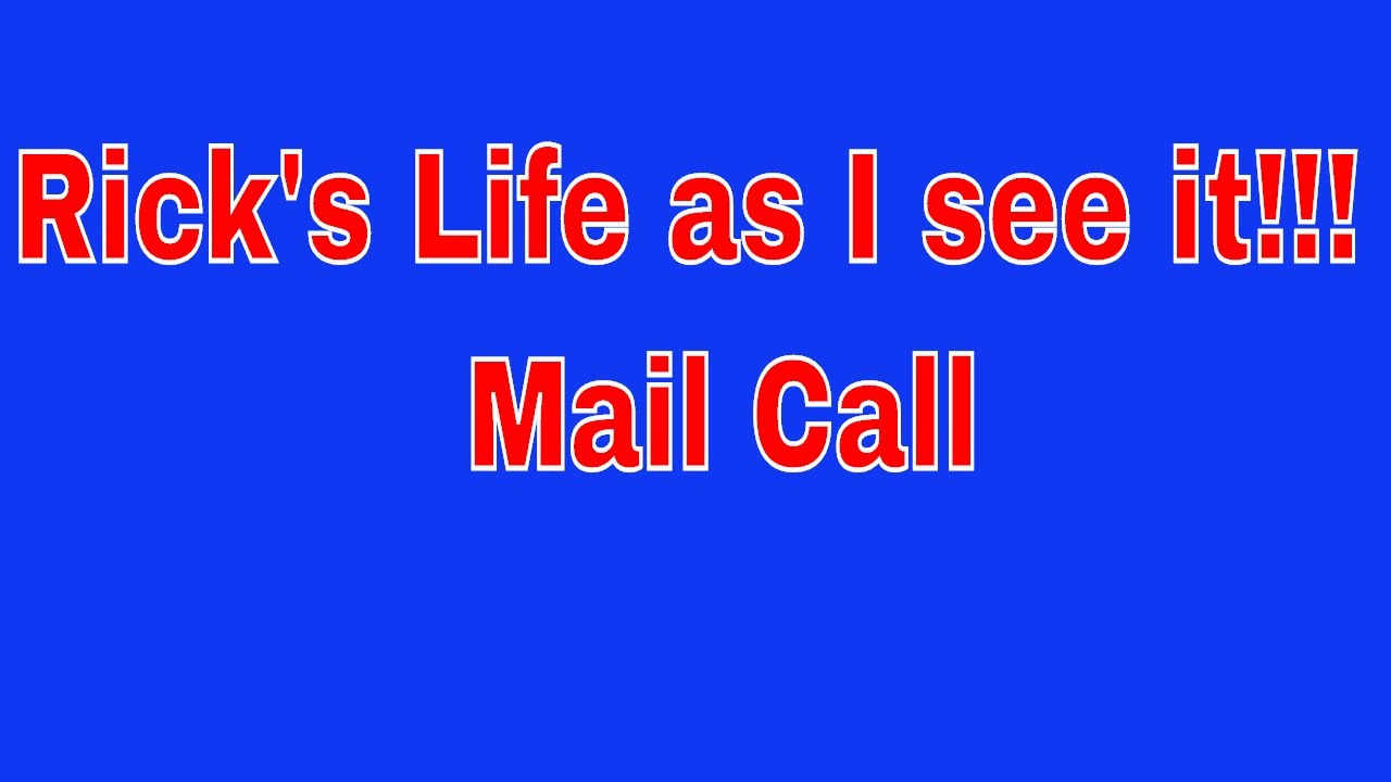 Rick's Life as I see it!!!  Mail Call