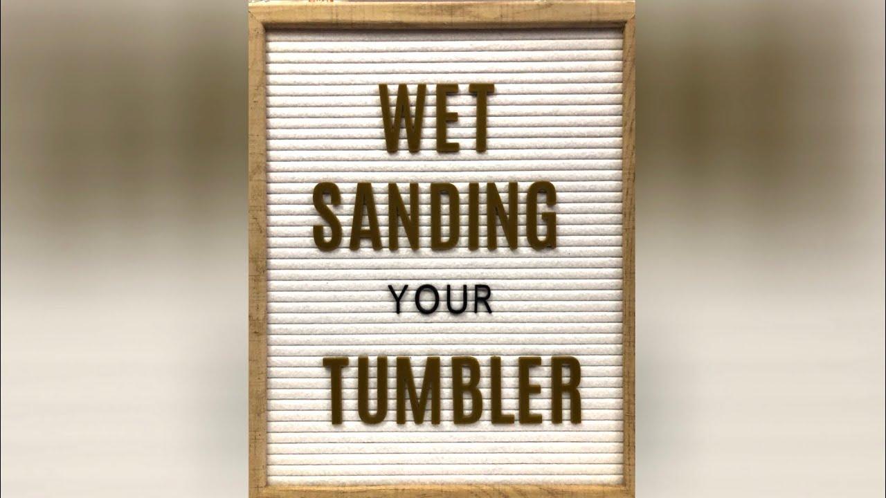 Wet Sanding your Stainless Steel Tumbler