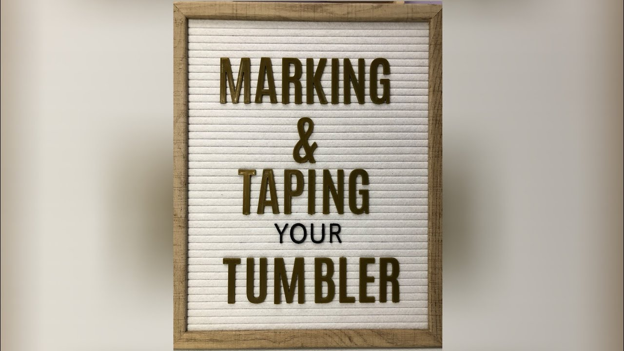 Marking and Taping your Tumbler