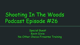 Kevin Dixie is In The House, Shooting In The Woods Podcast Episode #26 Special Guest: Kevin Dixie