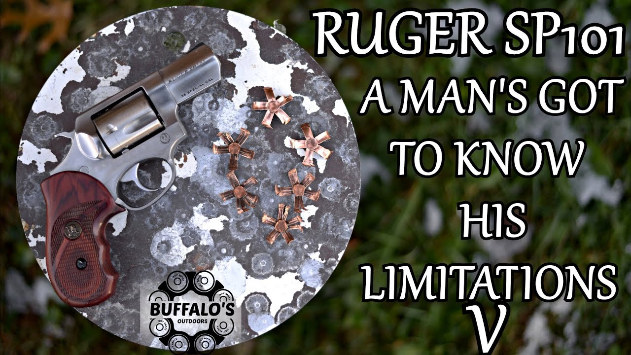 Ruger SP101 ~ A MAN'S GOT TO KNOW HIS LIMITATIONS V