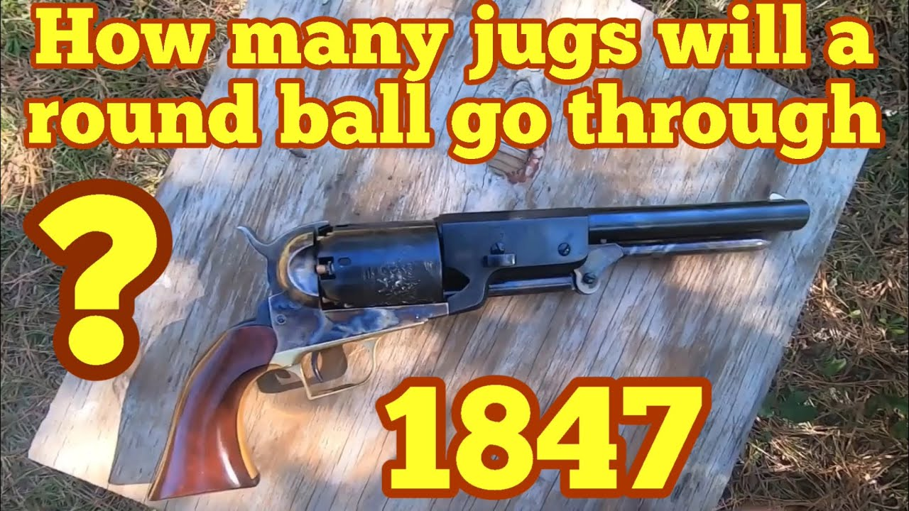 How many jugs of water will it take to stop a Colt  Walker round ball ?