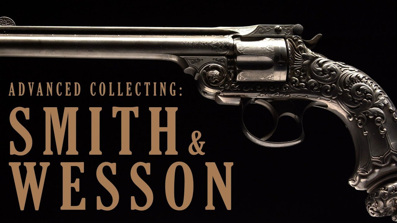 Advanced Collecting: Smith & Wesson
