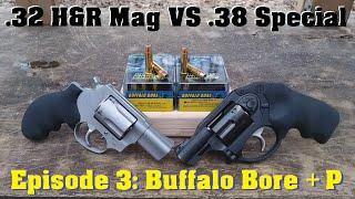 .32 H&R Mag VS .38 Special Episode 3: Buffalo Bore +P