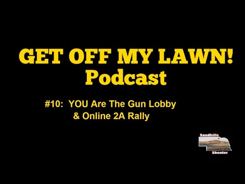 GET OFF MY LAWN! Podcast #010:  YOU Are The Gun Lobby and Online 2A Rally December 15th