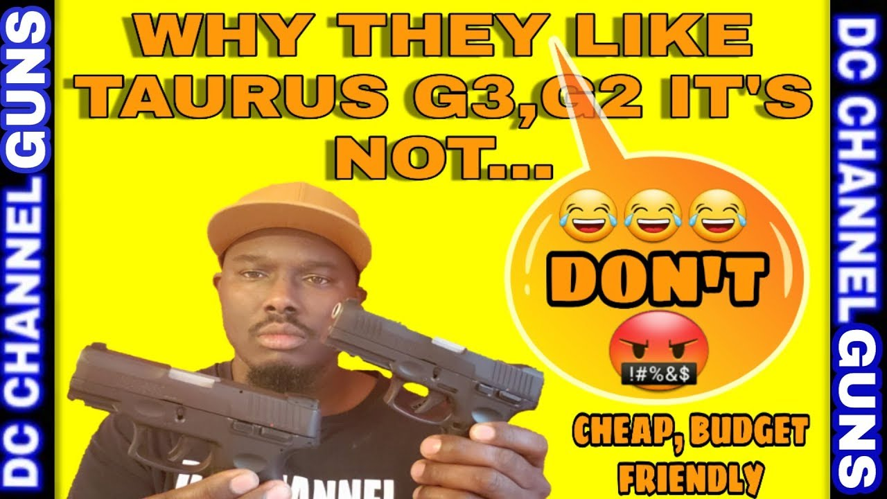 Why, I Don't Like Taurus G2C, G3 NOT....A...QUALITY...FIREARM...| GUNS