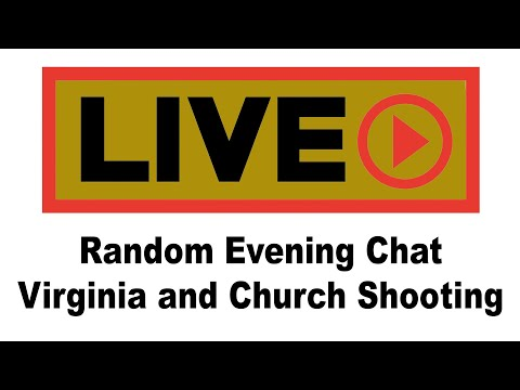 Random Evening Chat: VA laws and Church Shooting